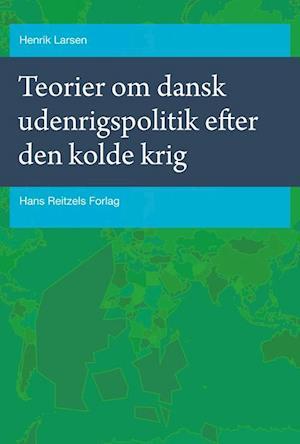 Bog, hæftet Teorier om dansk udenrigspolitik efter den kolde krig af Henrik Larsen