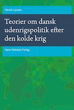 Teorier om dansk udenrigspolitik efter den kolde krig (Statskundskab, nr. 18)