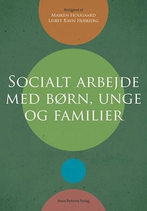 Bog, hæftet Socialt arbejde med børn, unge og familier af Lisbet Ravn Højbjerg, Maiken Hougaard