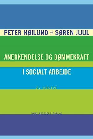 Bog, hæftet Anerkendelse og dømmekraft i socialt arbejde af Søren Juul, Peter Høilund
