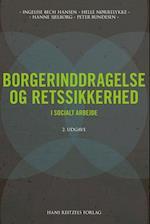 Borgerinddragelse og retssikkerhed i socialt arbejde af Ingelise Bech Hansen, Helle Nørrelykke, Hanne Sjelborg
