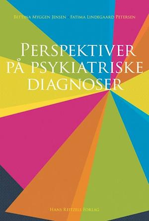 Bog hæftet Perspektiver på psykiatriske diagnoser af Bettina Myggen Jensen Fatima Lindegaard Petersen Fatima Lindegaard Petersen