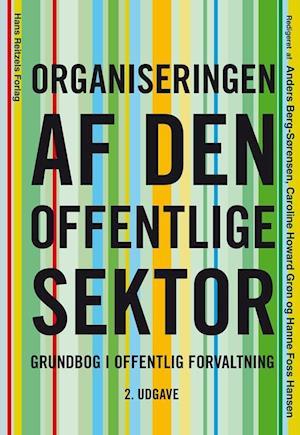 Bog indbundet Organiseringen af den offentlige sektor af Anders Berg-Sørensen Birgitta Gomez Nielsen Caroline Howard Grøn