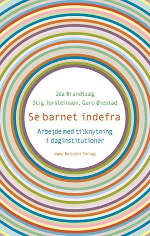 Bog hæftet Se barnet indefra af Ida Brandtzæg Stig Torsteinson