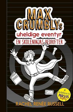 Max crumblys uheldige eventyr 2: en skoleninjas bedrifter-rachel renee russell-bog fra rachel renee russell på saxo.com