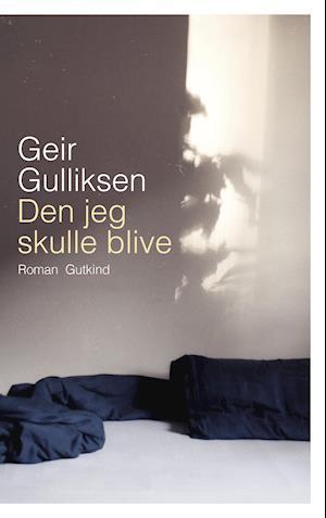 geir gulliksen Den jeg skulle blive-geir gulliksen-bog fra saxo.com