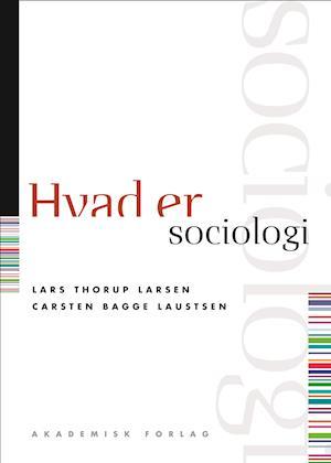 Hvad er sociologi af Carsten Bagge Laustsen Lars Thorup Larsen