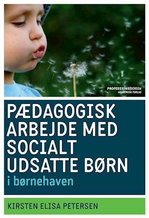 Pædagogisk arbejde med socialt udsatte børn i børnehaven af Kirsten Elisa Petersen