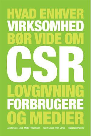Hvad enhver virksomhed bør vide om CSR, lovgivning, forbrugere og medier af Maja Rosenstock, Mette Reissmann, Anne-Louise Thon Schur