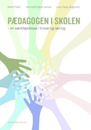 Bog, hæftet Pædagogen i skolen af Helle Fisker, Henriette Skaarup Gejel Jensen, Lone Tang Jørgensen
