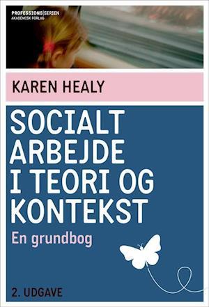 Socialt arbejde i teori og kontekst-karen healy-bog fra karen healy på saxo.com