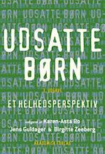 Udsatte børn - et helhedsperspektiv af Jens Guldager, Karen-Asta Bo, Birgitte Zeeberg