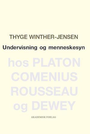thyge winther-jensen – Undervisning og menneskesyn hos platon, comenius, rousseau og dewey-thyge winther-jensen-bog fra saxo.com