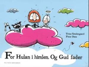 For Hulan i himlen. Og Gud fader