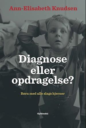 Bog, hæftet Diagnose eller opdragelse? af Ann-Elisabeth Knudsen