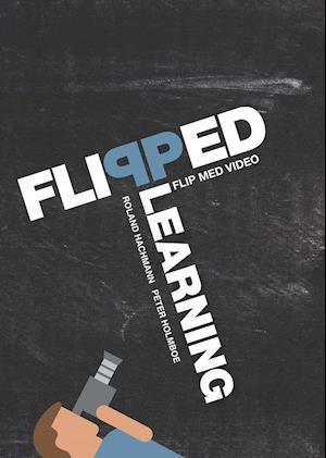 Bog, hæftet Flipped learning - flip med video af Roland Hachmann, Peter Holmboe
