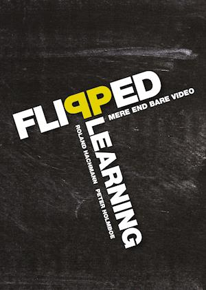 Flipped Learning af Roland Hachmann, Peter Holmboe