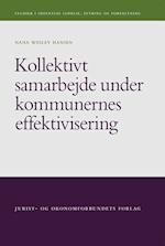 Kollektivt samarbejde under kommunernes effektivisering (Studier i offentlig ledelse styring og forvaltning, nr. 5)