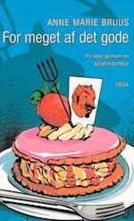 For meget af det gode: på rejse gennem en spiseforstyrrelse af Anne Marie Bruus