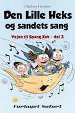 Vejen til Spang Kuk #3: Den Lille Heks og sandets sang (Vejen til Spang Kuk, nr. 3)