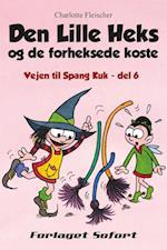 Vejen til Spang Kuk #6: Den Lille Heks og de forheksede koste (Vejen til Spang Kuk, nr. 6)