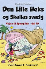 Vejen til Spang Kuk #10: Den Lille Heks og Skallas svælg (Vejen til Spang Kuk, nr. 10)
