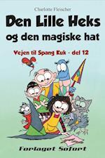 Vejen til Spang Kuk #12: Den Lille Heks og den magiske hat (Vejen til Spang Kuk, nr. 12)