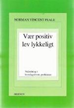 Vær positiv, lev lykkeligt af Norman Vincent Peale