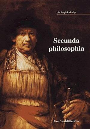 Bog, hæftet Secunda philosophia af Ole Fogh Kirkeby