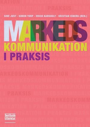 Bog, paperback Markedskommunikation i praksis af Erich Kaare Karsholt, Kristian Eiberg, Sine Nørholm Just
