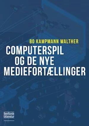 Computerspil og de nye mediefortællinger af Bo Kampmann Walther