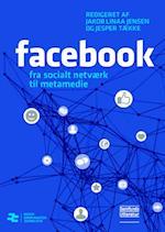 Facebook - fra socialt netværk til metamedie (Medier, kommunikation, journalistik, nr. 7)