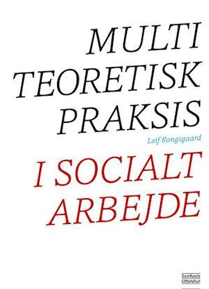 Bog, paperback Multiteoretisk praksis i socialt arbejde af Leif Kongsgaard