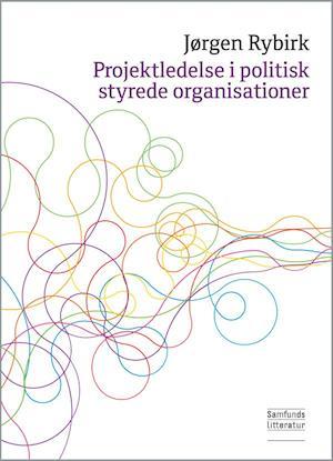 jørgen rybirk Projektledelse i politisk styrede organisationer-jørgen rybirk-bog på saxo.com