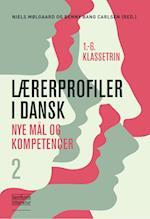 Lærerprofiler i dansk - nye mål og kompetencer 2 (Lærerprofiler i dansk nye mål og kompetencer, nr. 2)