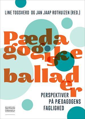 Bog, paperback Pædagogiske ballader af Jan Jaap Rothuizen (Red.), Line Togsverd