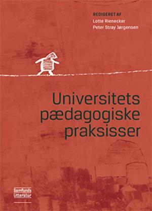 Universitetspædagogiske praksisser af Peter Stray Jørgensen Lotte Rienecker