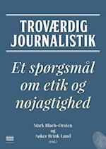 Troværdig journalistik af Leif Becker Jensen, Mark Blach-Ørsten, Rasmus Burkal