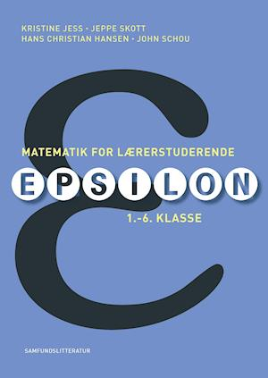 Matematik for lærerstuderende -  Epsilon 1.-6. klassetrin af John Schou Kristine Jess Hans Christian Hansen