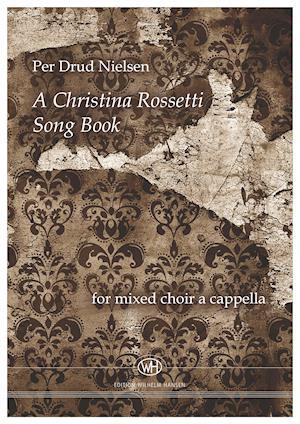 A Christina Rossetti Song Book af Per Drud Nielsen, Christina Rossetti