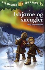 Isbjørne og sneugler (Det magiske hus i træet, nr. 12)