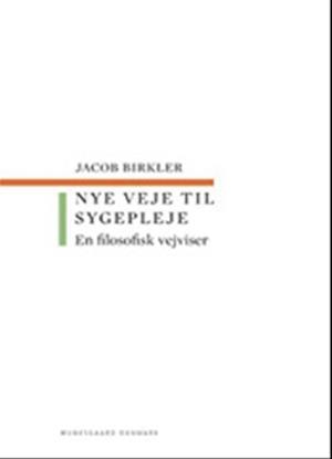 Bog hæftet Nye veje til sygepleje af Jacob Birkler