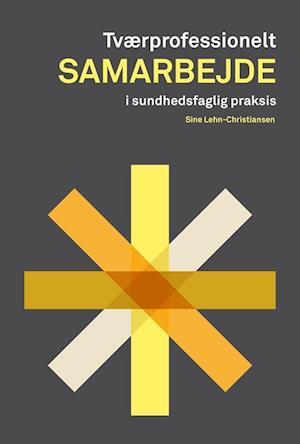 Bog, hæftet Tværprofessionelt samarbejde i sundhedsfaglig praksis af Sine Lehn-Christiansen