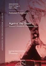 Against the Grain (Advances in organization studies)