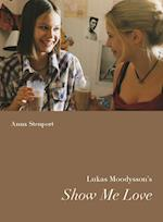Lukas Moodyson's Show Me Love (Nordic Film Classics)