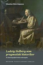 Ludvig Holberg som pragmatisk historiker (UJDS-studier - Universitets-Jubilæets Danske Samfunds skriftserie, nr. 17)