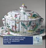 Tin-Glazed Earthenware from the Netherlands, France and Germany, 1600-1800