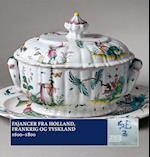 Fajancer fra Holland, Frankrig og Tyskland (I kommision for Designmuseum Danmark)