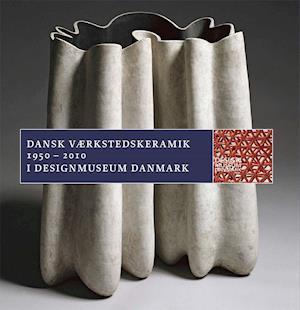 Bog, hæftet Dansk Værkstedskeramik 1950 - 2010 af Bodil Busk Laursen