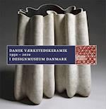 Dansk Værkstedskeramik 1950 - 2010 (I kommission for Designmuseum Danmark)